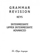 Grammar Revision Keys Intermediate, Upper Intermediate, Advanced